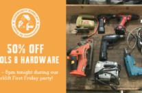 Tonight during the party:  50% off Hardware & Tools!