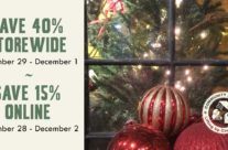 Save 40% Storewide and 15% Online and Join Us for Some Holiday Fun!